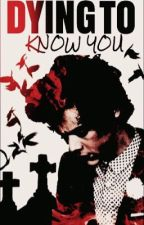 Dying To Know You [ H.S ] by _ziam_wonderland
