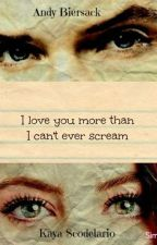 I love you more than I can't ever scream(Andy Biersack) (HOT) by KingHarlia