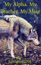 My Alpha.My Teacher.My Mate by kimianne2704