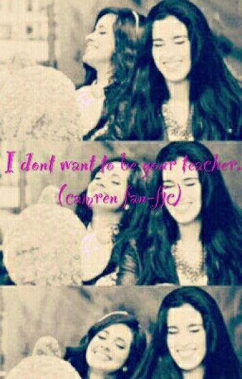 I dont want to be your teacher (camren) in editing