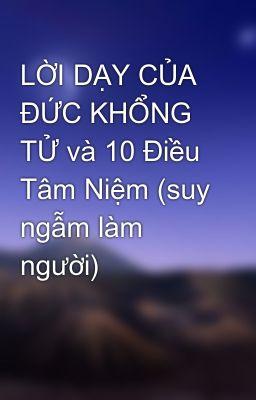 LỜI DẠY CỦA ĐỨC KHỔNG TỬ và 10 Điều Tâm Niệm (suy ngẫm làm người)