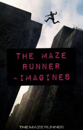 The Maze Runner~Imagines by MazeRunner_Alyssa