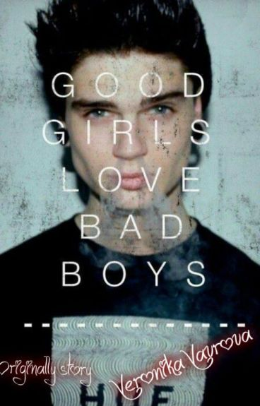 Good girls love bad boys - VeronikaVavrova - Wattpad
