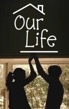 Our Life by StoryTellerBeth