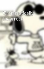Grammatically Incorrect by books1