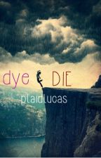 dye (die) // m.c. by plaidlucas