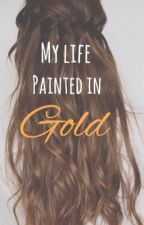 My Life Painted In Gold by alexcupcakess