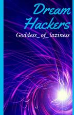 Dream Hackers by Goddess_of_laziness