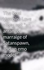 """The Real Vampire Love story, not """"an arranged marraige of Satanspawn, and an emo model"""" by AlexanderPenn"""