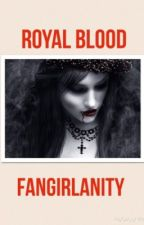 The Royals Trilogy - Book One: Royal Blood (Unedited) by fangirlanity