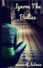 Ignore the Bullies by werewolf_batman