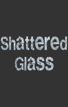 Shattered Glass by ZaraHoffman