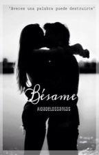 Bésame™ +16 [PAUSADA TEMPORALMENTE] by AidadelosSantos