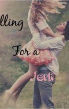 Falling for a jerk by Irelandlover_9