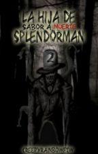 La Hija De Splendorman [Book#2] Sabor A Muerte/EDITANDO/ by FloweyDrawFTW