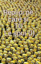 Replici pe care si TU le spui (I) by Starwatt