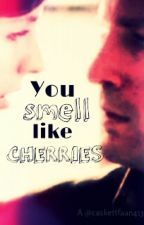 You smell like cherries by heylover_41319