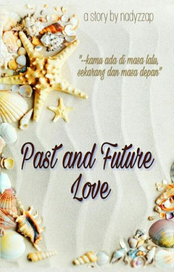 Past and Future Love (Love Because of Bored Revision)