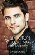 Operation: SEDUCING JAKE MARIANO [completed] by clangCutie