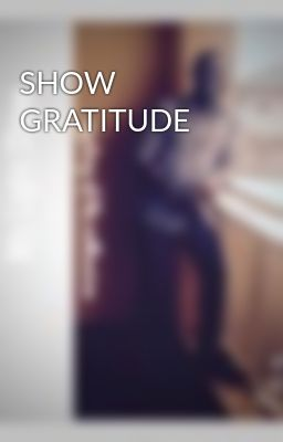 SHOW GRATITUDE