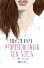Prohibido salir con Adela, Crescendo (PSCA #1) by Lily_delPilar