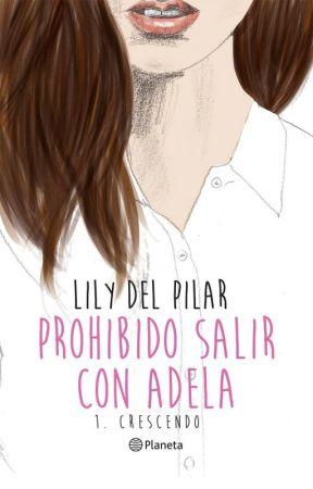 (En librerías) Prohibido salir con Adela by Lily_delPilar