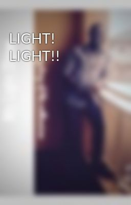 LIGHT! LIGHT!!
