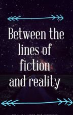 Between the lines of Fiction and Reality by alltimenerd7