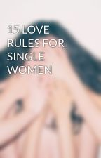 15 LOVE RULES FOR SINGLE WOMEN by candykendi