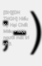 [BH][ĐN TNGH] Hiếu Kỳ Hại Chết Miêu - Một người mất trí nhớ. by tieuphongca