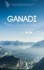 Ganadi - Tome I : Le pays de Ménai by MannerMemories