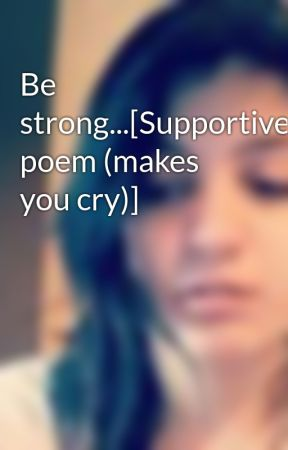 Be strong...[Supportive poem (makes you cry)] by Beautifuldisastrous