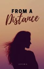 From a Distance (Completed) #Wattys2016 by AddictedAuthor
