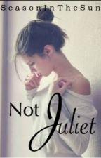 Not Juliet by SeasonInTheSun