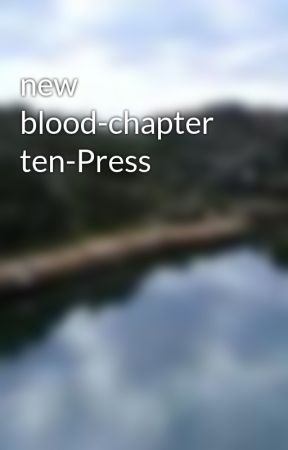 new blood-chapter ten-Press by chadlemmings