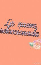 La nueva seleccionada = Cancelada = by camikos