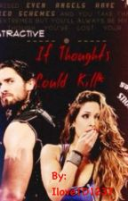 If thoughts could kill*   WWE fanfic by Ilove1D1237
