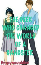 THE GEEK WHO CHANGED THE WORLD OF A GANGSTER by guymuzaklive