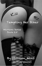 Tempting Her Biker (Warriors Series {2.5}) by Oblivion_Wolf