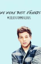 We were best friends by ChloexTommoxLouis