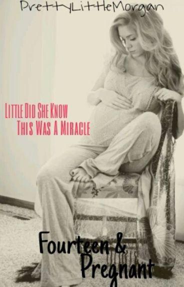 Fourteen and Pregnant by PrettyLittleMorgan