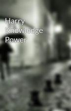 Harry Knowledge Power by kuruptreader