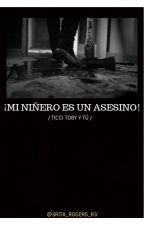 ¡Mi niñero es un asesino!© |Ticci Toby| [Editando] by MaryFerRogersR5