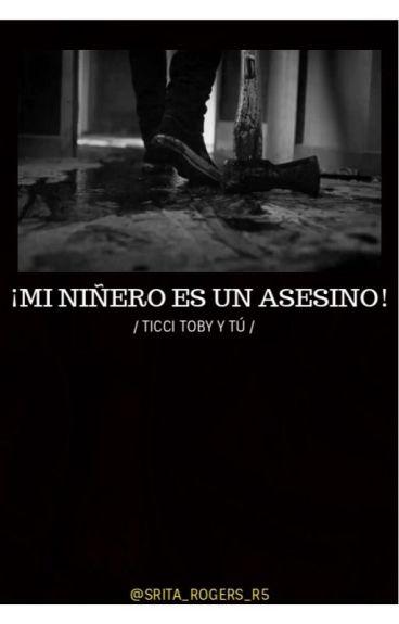 ¡Mi niñero es un asesino!© |Ticci Toby| [Editando]