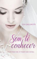 SEM TE CONHECER by LyaGalavote