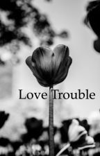 Love trouble by Lifesurprise