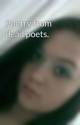 Poetry from dead poets.