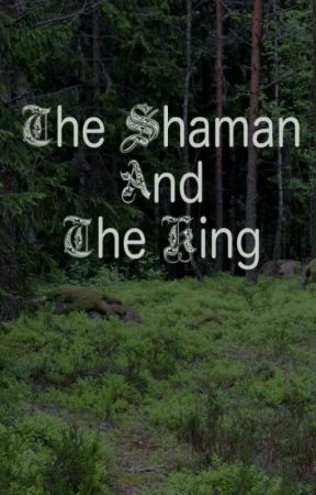The Shaman And The King by LRHenry