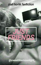 """JUST FRIENDS""   ZIALL HORLIK FANFICTION   ADAPTACIÓN  by sweetlikemoonlight_"