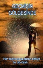 GEÇMİŞİN GÖLGESİNDE by ayseEe501
